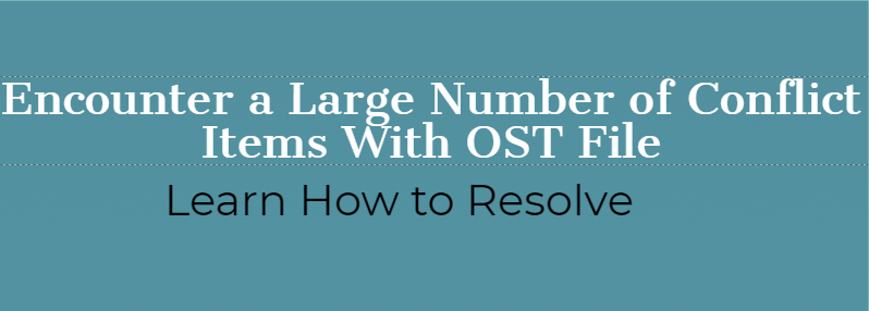 Encounter a Large Number of Conflict Items With OST File