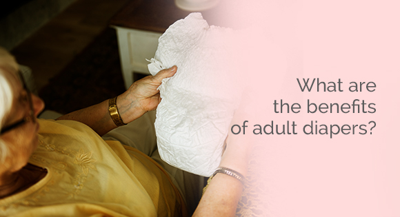 What are the benefits of adult diapers?