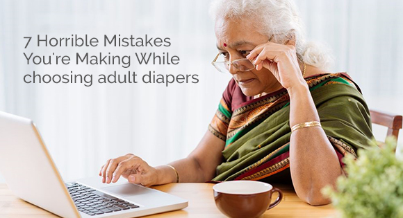 7 Horrible Mistakes You're Making While choosing adult diapers