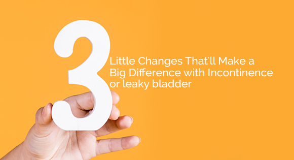 3 Little Changes That'll Make a Big Difference With Incontinence or leaky bladder