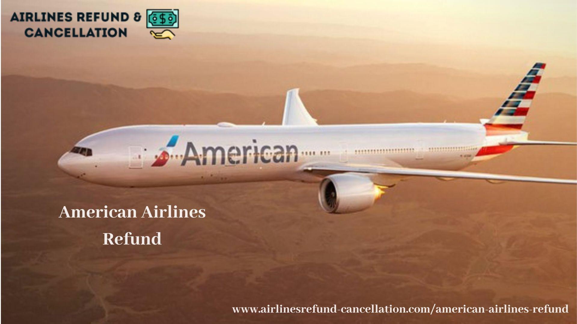 American Airlines Refund, American Airlines Refunds, American Airlines Refund policy, American Airlines Refund Request, American Airlines Refund Form,