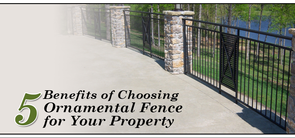 5 Benefits of Choosing Ornamental Fence for Your Property