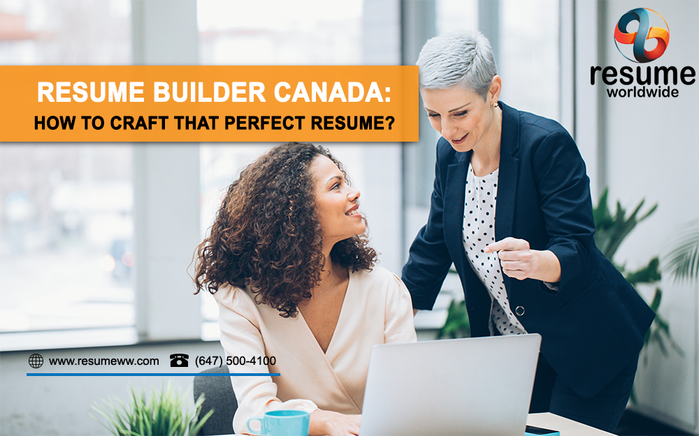 resume builder canada  how to craft that perfect resume