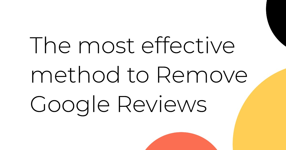 The most effective method to Remove Google Reviews
