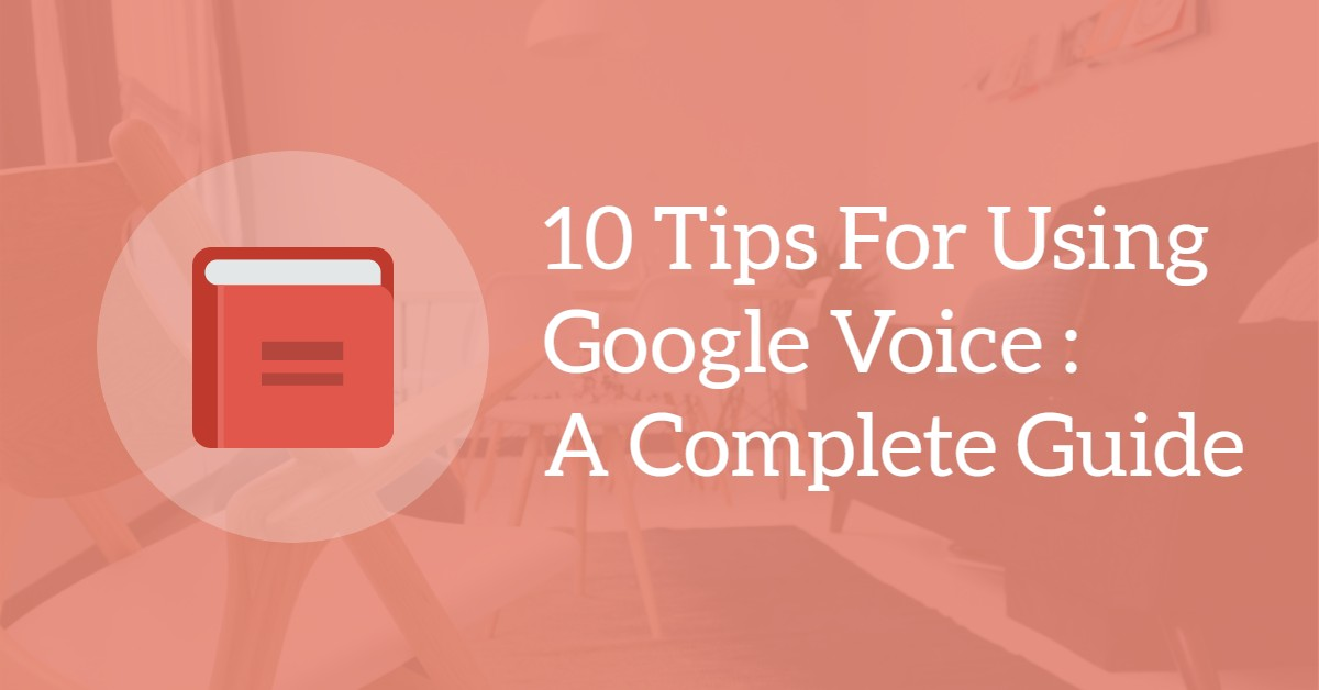 10 Tips For Using Google Voice: A Complete Guide