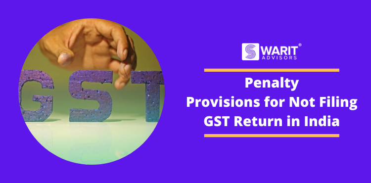 Penalty Provisions for Not Filing GST Return in India