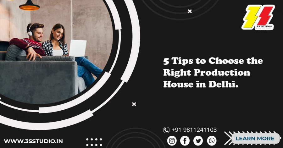 5 Tips to Choose the Right Production House in Delhi