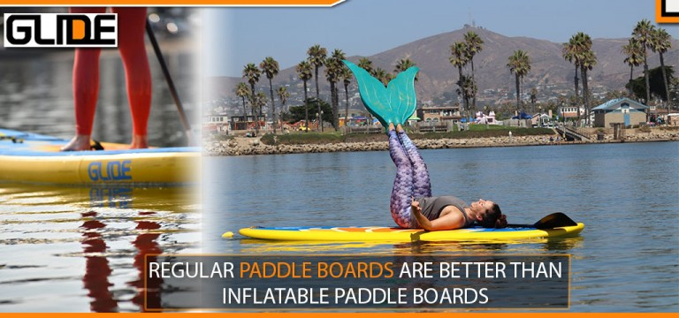 REGULAR PADDLE BOARDS ARE BETTER THAN INFLATABLE PADDLE BOARDS