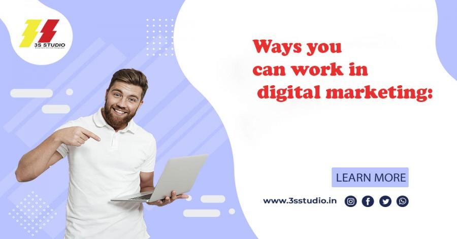 Ways you can work in digital marketing:
