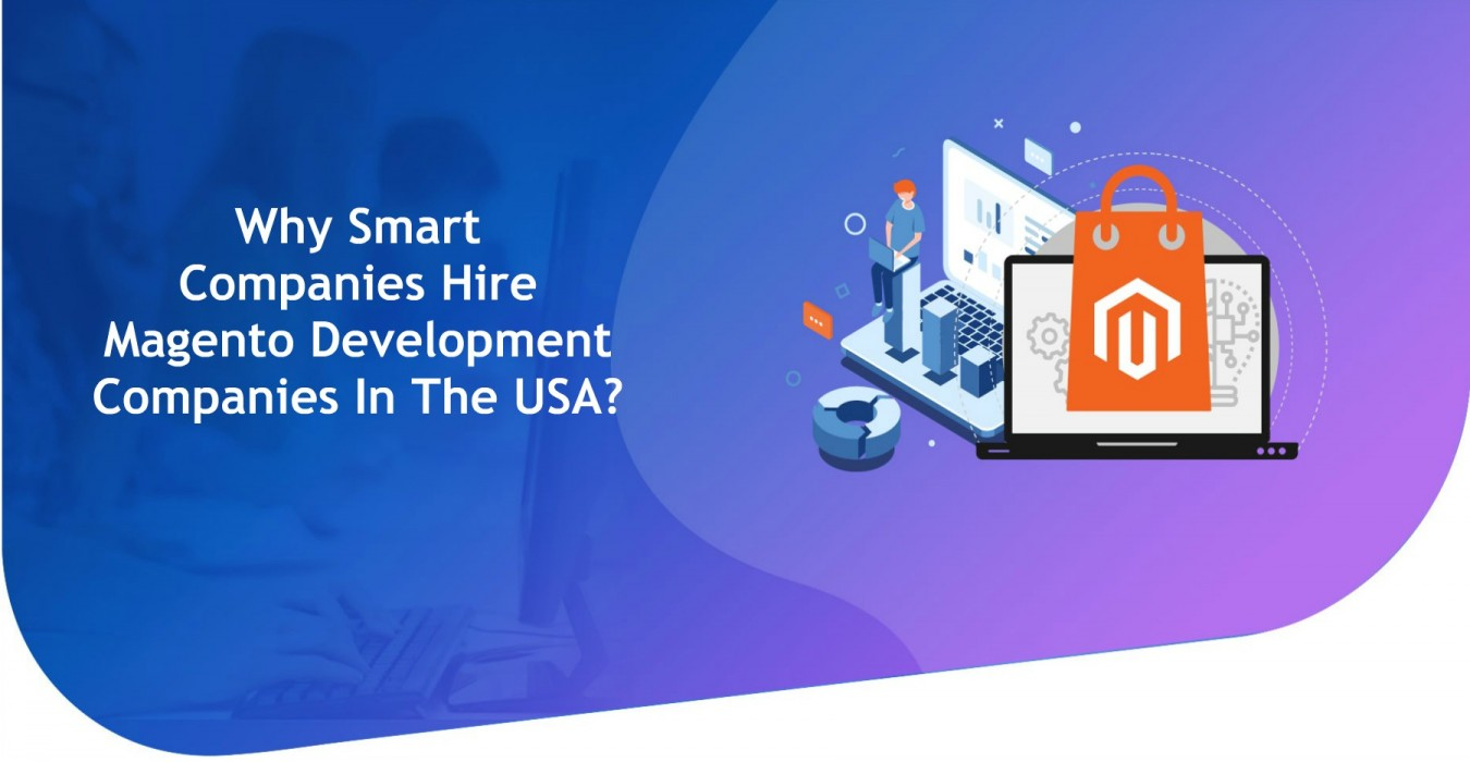 Why Smart Companies Hire Magento Development Companies In The USA?
