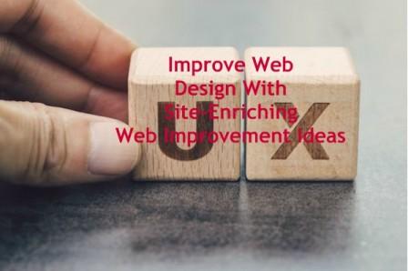 Improve Web Design With Site-Enriching Web Improvement Ideas