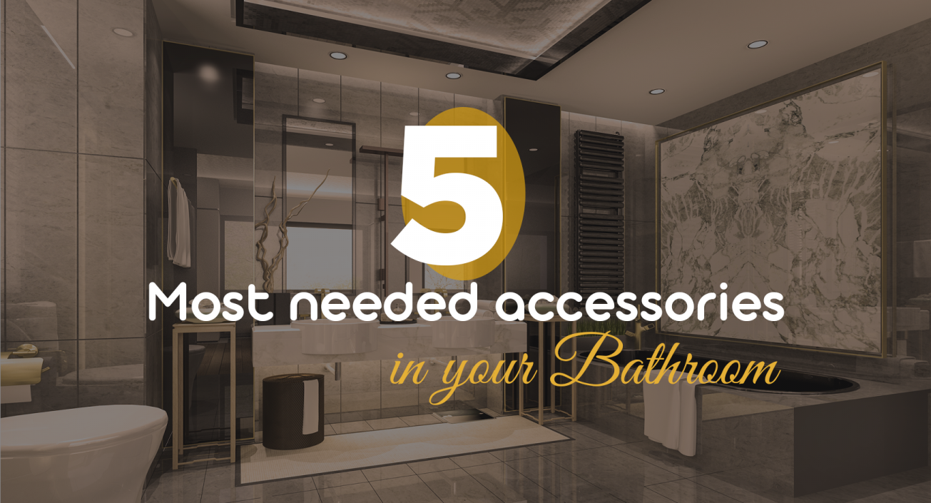 5-Most Needed Accessories in Your Bathroom