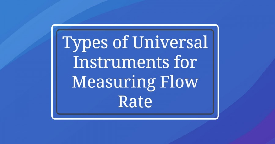 volumetric flow rate- Types of Universal Instruments for Measuring Flow Rate