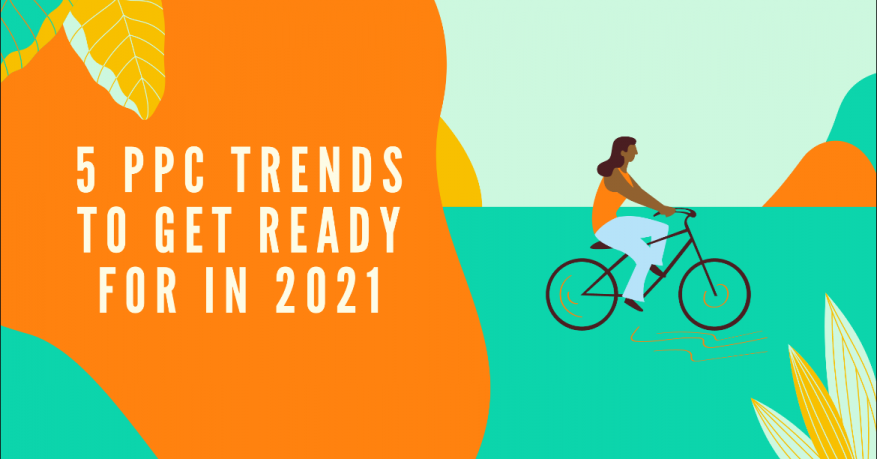 PPC trends in 2021