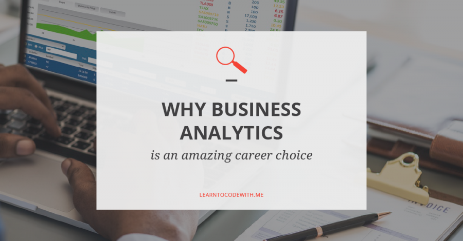 Why Business Analyst is an amazing career choice
