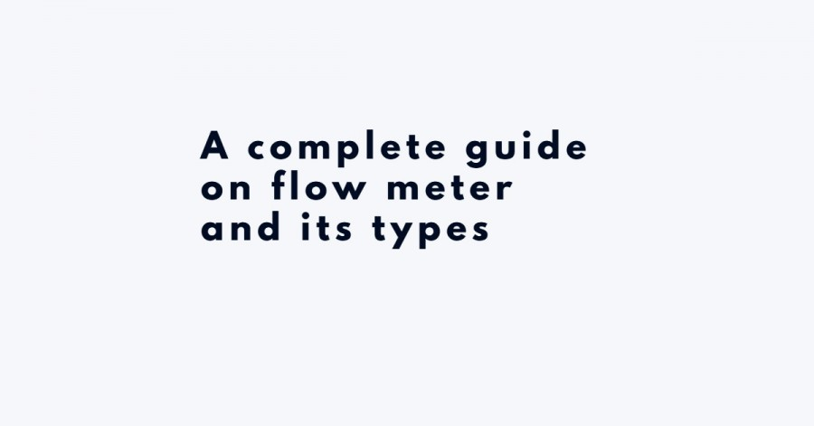 A complete guide on flow meter and its types - flow meter