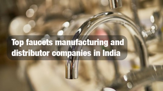 Top faucets manufacturing and distributor companies in India