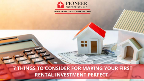 7 things to consider for making your first rental investment perfect