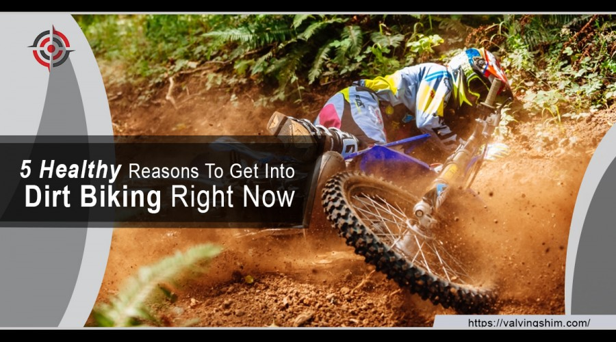 5 Healthy Reasons To Get Into Dirt Biking Right Now