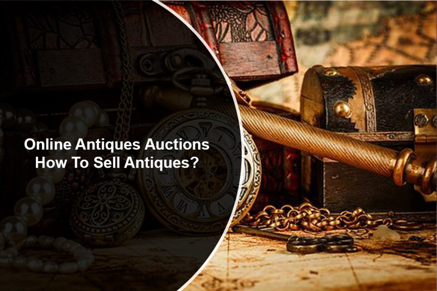 Online Antiques Auctions: How To Sell Antiques?