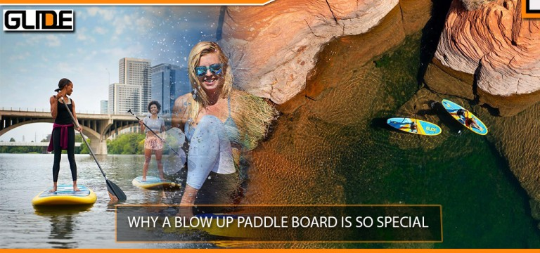 WHY A BLOW UP PADDLE BOARD IS SO SPECIAL