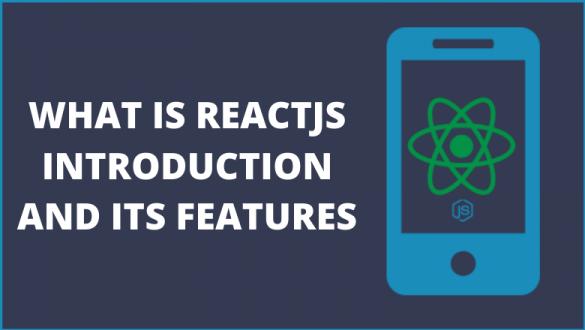 ReactJS Introduction & Features