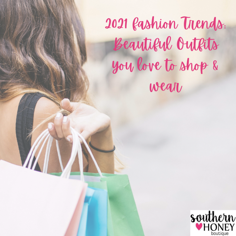 2021 fashion trends: Beautiful Outfits You Love To Shop & Wear