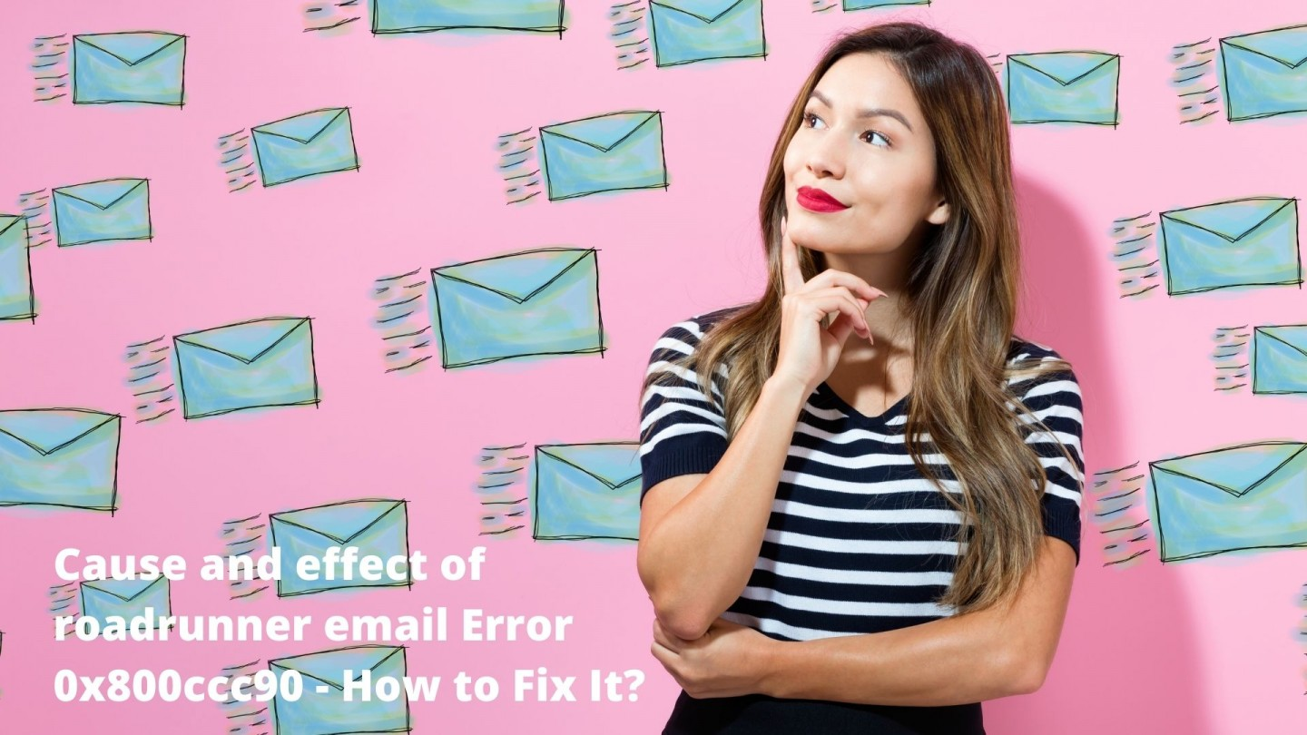 Cause and effect of roadrunner email Error 0x800ccc90 - How to Fix It?