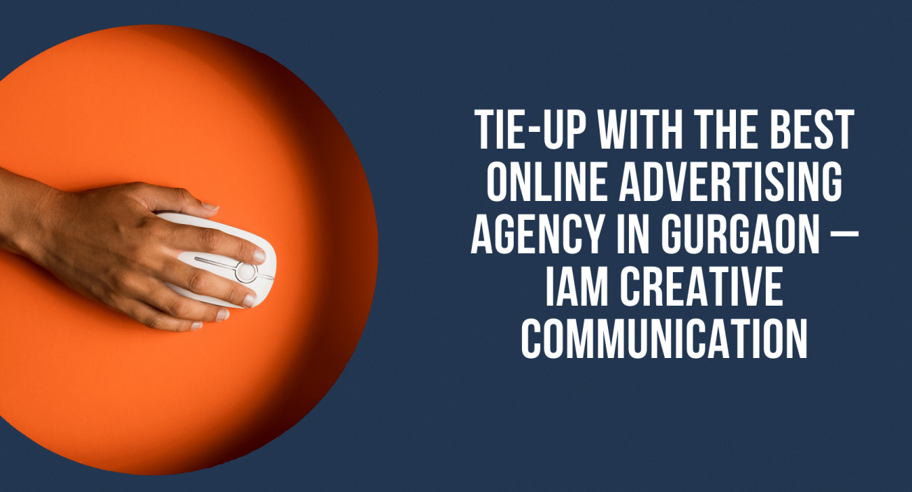 Tie-up with the Best Online Advertising Agency in Gurgaon – IAM Creative Communication