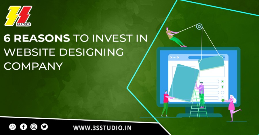 6 Reasons to Invest In Website Designing Company