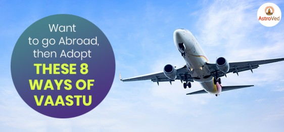 8 Vaastu Tips for Going Abroad