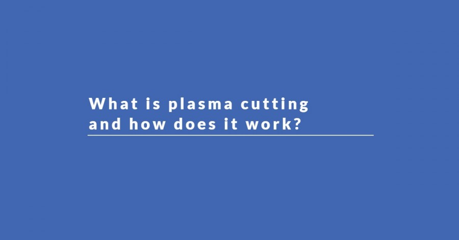 What is plasma cutting and how does it work- plasma cutting