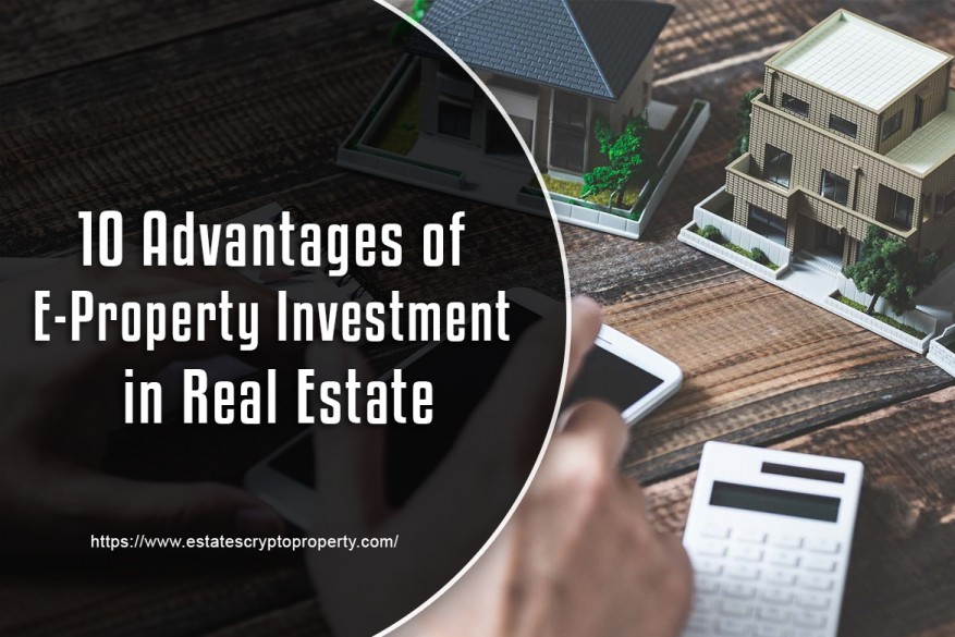 10 Advantages of E-Property Investment in Real Estate