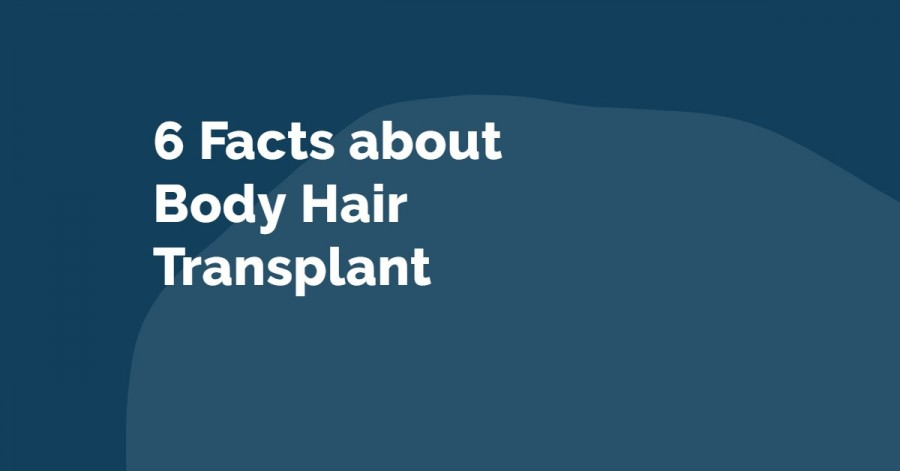 Top 6 Facts about Body Hair Transplant -  best hair transplant