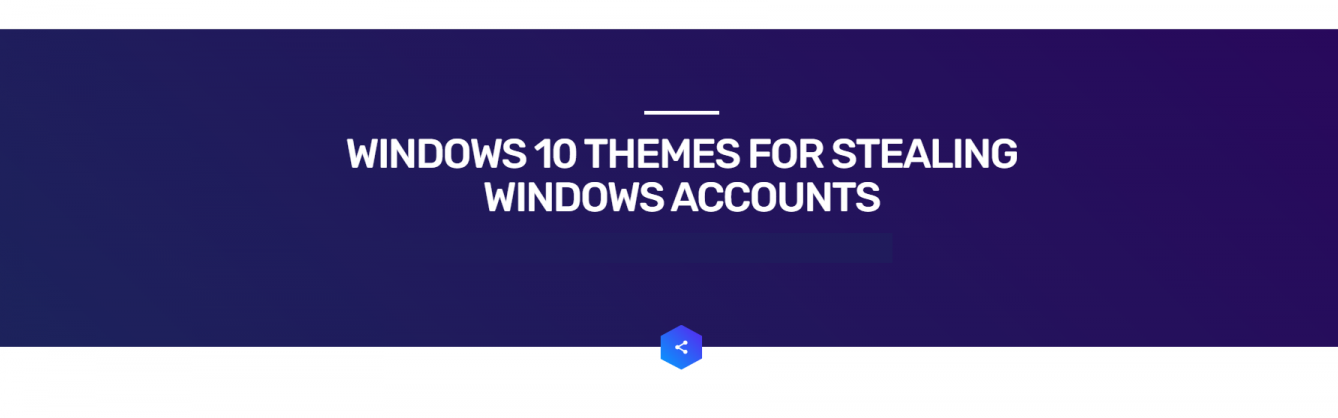 https://www.hackprotection.net/windows-10-themes-for-stealing-windows-accounts/
