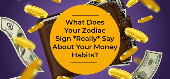 What Does Your Zodiac Sign Say About Your Money Habits
